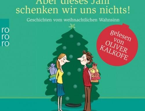 """""""Aber dieses Jahr schenken wir uns nichts"""" von Mark Spörrle gelesen von Oliver Kalkofe"""